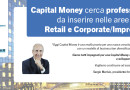Capital Money cerca professionisti da inserire nelle aree Retail e Corporate/Impresa